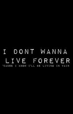 I dont wanna live forever - Taylor Swift, Zayn Sad Wallpaper, Aesthetic Iphone Wallpaper, Wallpaper Quotes, Aesthetic Wallpapers, Lyric Quotes, Words Quotes, Live Forever Lyrics, Deep Thought Quotes, My Journal