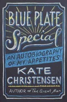 Blue Plate Special: An autobiography of my appetites by Kat Christensen