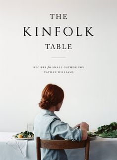 The Kinfolk Table: Recipes for Small Gatherings...  Need this...and everything Kinfolk.