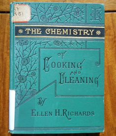 The Chemistry of Cooking and Cleaning: A Manual for Housekeepers (1882) by Ellen H. Richards