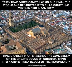 Even Christians acknowledged the tragedy of the conversion of the Great Mosque of Cordoba into a cathedral in 1236.