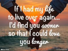 Quote | If I had my life to live over again… I'd find you sooner so that I could love you longer. #lossofspouse #quotes #grief