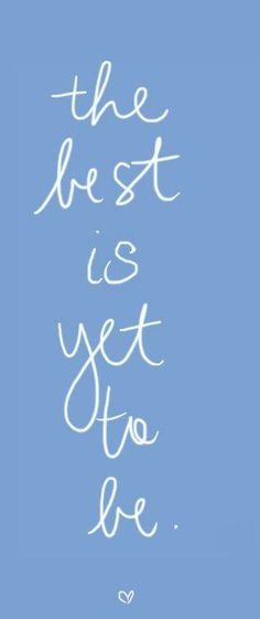 Love Quotes Ideas : The best is yet to be! - Quotes Sayings Cute Quotes, Great Quotes, Words Quotes, Quotes To Live By, Qoutes, Daily Quotes, The Words, Cool Words, Message Positif