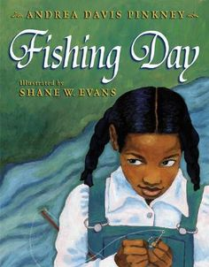 Fishing Day by Andrea Davis Pinkney, illustrated by Shane W. Evans