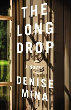 """New to the Library! June 2017 """"The Long Drop""""  a novel By Denise Mina"""