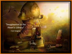 Imagination is the Heart's Library