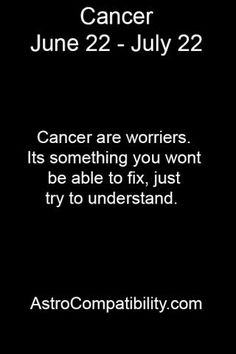 Cancer are worriers... Do you know your best Zodiac matches for more info and meme's at AstroCompatibility.com
