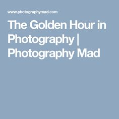 The Golden Hour in Photography | Photography Mad