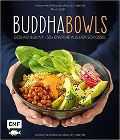 Buddha-Bowls: Gesund & bunt – 50 x Energie aus der Schüssel: Amazon.de: Tanja Dusy: Bücher