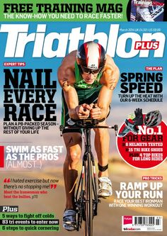 """Triathlon Plus - March 2014 : Training Magazine The Know-How You Need To Race Faster! Expert Tips : Nail Every Race : Plan A PB-Packed Season Without Giving Up The Rest Of Your Life ; Spring Speed : Turn Up The Heat With Our 6-Week Schedule ; Swim As Fast As The Pros (Almost...) Ramp Up Your Run : Race Your Best Ironman With One Winning Workout ; """" I Hated Exercise But Now There's No Stopping Me ! """" : Meet The Iron Woman Who B...   More"""