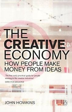 The Creative Economy How People Make Money From Ideas, John Howkins, Penguin Global Creative Economy, Creative Business, Sharing Economy, Economic Systems, Creative Thinking, Goods And Services, Public Relations, Book Recommendations, Thought Provoking