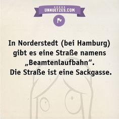 Weitere lustige Straßennamen: http://www.unnuetzes.com/wissen/10508/beamtenlaufbahn/
