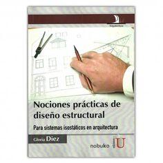 Nociones prácticas de diseño estructural. Para sistemas isostáticos en arquitectura