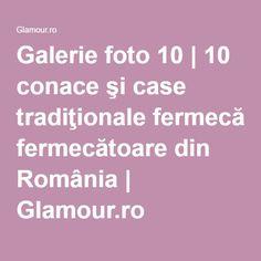 Galerie foto 10 | 10 conace şi case tradiţionale fermecătoare din România | Glamour.ro
