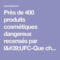 Près de 400 produits cosmétiques dangereux recensés par l'UFC-Que choisir