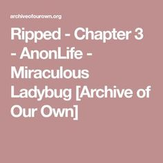 Ripped - Chapter 3 - AnonLife - Miraculous Ladybug [Archive of Our Own]