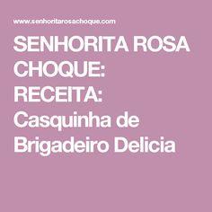 SENHORITA ROSA CHOQUE: RECEITA: Casquinha de Brigadeiro Delicia