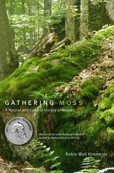 "Robin Wall Kimmerer - ""Gathering Moss"" I still refer back to this text when I feel I need a little guidance about my place in the world..."