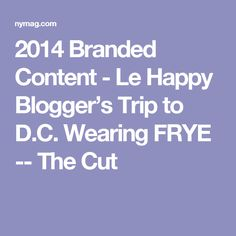 2014 Branded Content - Le Happy Blogger's Trip to D.C. Wearing FRYE -- The Cut