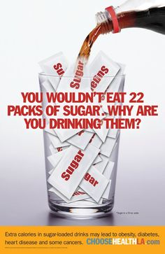 You wouldn't eat 22 packs of sugar.... why are you drinking them?    damn, they're right :/