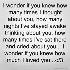 I think you did know, you knew how much I loved and cared about you because I showed it everyday. I told you everything, even things that my parents don't know about! I trusted you that much but you,I don't know you took me as a joke and played me. Honestly I learned never to trust anyone the way I trusted you... you promised me many things but you did none of them but every promise I made to you I kept.. just I loved you not gonna lie I still think about you and everything but it gives me…