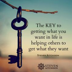 The key to getting what you want in life is helping others to get what they want.