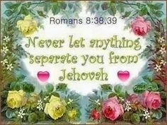 Believe in Jehovah, he never leaves us, we leave him