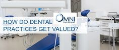 So, you found a practice you like and it has a price tag of $500,000. How do you know the dental practice is valued correctly?