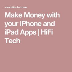 Make Money with your iPhone and iPad Apps                    HiFi Tech