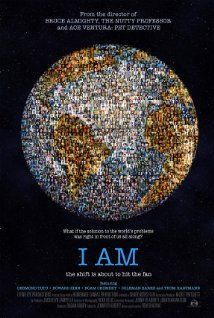 I Am - Documentary  Director Tom Shadyac speaks with intellectual and spiritual leaders about what's wrong with our world and how we can improve it and the way we live in it.  -Great movie!!