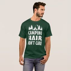 Camping hair don't care T-Shirt - click/tap to personalize and buy