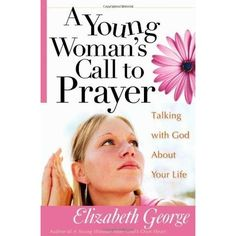 A Young Woman's Call to Prayer by Elizabeth George