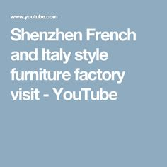 Shenzhen French and Italy style furniture factory visit - YouTube