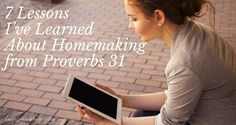 Getting homemaking help is always welcome ... especially when it comes from the Bible. Surprisingly, you can learn many lessons about homemaking from Proverbs 31.