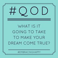 What is it going to take to make your dream come true?