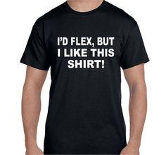 Funny tshirts Boyfriend Gift for Men Husband Gift Mens Gift Funny T shirts Uncle Gift I'd Flex But I Like This Shirt Teen Boy Gift for Teen