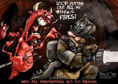 Porque los bomberos van al cielo? Para qué no acaben con el infierno! Jijijijijiji