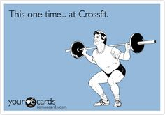 One time at CrossFit...