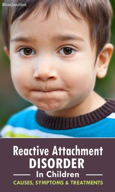 Reactive Attachment Disorder In Children - Causes, Symptoms & Treatments