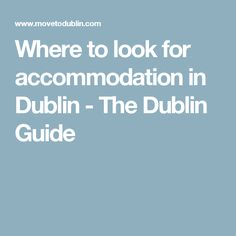 Where to look for accommodation in Dublin - The Dublin Guide