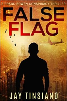 False Flag (A Frank Bowen conspiracy thriller Book 1) - Kindle edition by Jay Tinsiano. Mystery, Thriller & Suspense Kindle eBooks @ Amazon.com.