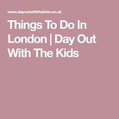 Things To Do In London | Day Out With The Kids