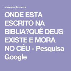 ONDE ESTA ESCRITO NA BIBLIA?QUÊ DEUS EXISTE E MORA NO CÉU - Pesquisa Google