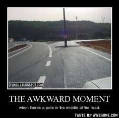 The awkward moment...  the most random thing I have ever seen.
