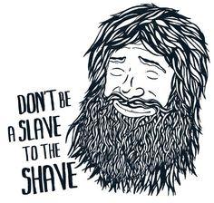 Don't Be A Slave to the Shave! - beard art cute beards bearded man men #antishaving #beardsforever