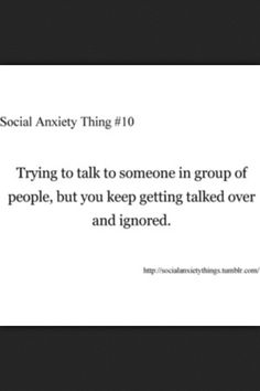 ...and when I actually do talk, people ALWAYS out talk me....... Happens all the time like in completely invisible..