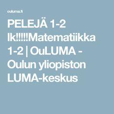 PELEJÄ 1-2 lk!!!!!Matematiikka 1-2   OuLUMA - Oulun yliopiston LUMA-keskus