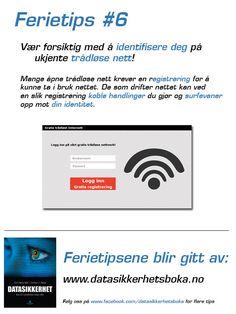 """Vårt sjette ferietips: """"Vær forsiktig med å identifisere deg på ukjente trådløse nett""""    Det er ikke uvanlig at trådløse nett krever en form for registrering før vi kan ta i bruk nettet. Kobler vi oss til ukjente nett bør vi imidlertid være skeptiske til en slik for for identifisering"""