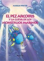 el pez arcoiris y la cueva de los monstruos-marcus pfister-9788448821937