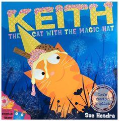 Keith the Cat with the Magic Hat by Sue Hendra. Keith nie jest ot takim zwyczajnym kotem!  Czym zatem zwraca uwagę innych? Czyżby magicznymi umiejętnościami? Czy jego nietypowy kapelusz, który niespodziewanie ląduje na jego głowie, ma rzeczywiście magiczną moc? A może to wcale nie kapelusz...